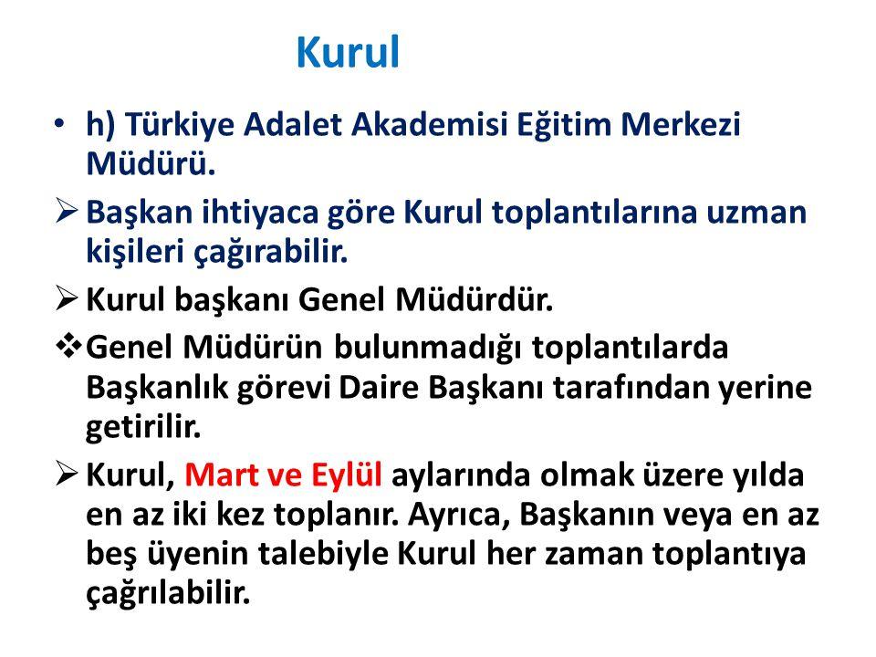 Kurul h) Türkiye Adalet Akademisi Eğitim Merkezi Müdürü.