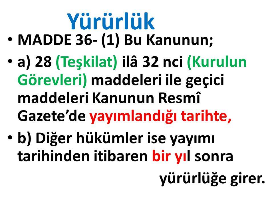 Yürürlük MADDE 36- (1) Bu Kanunun;