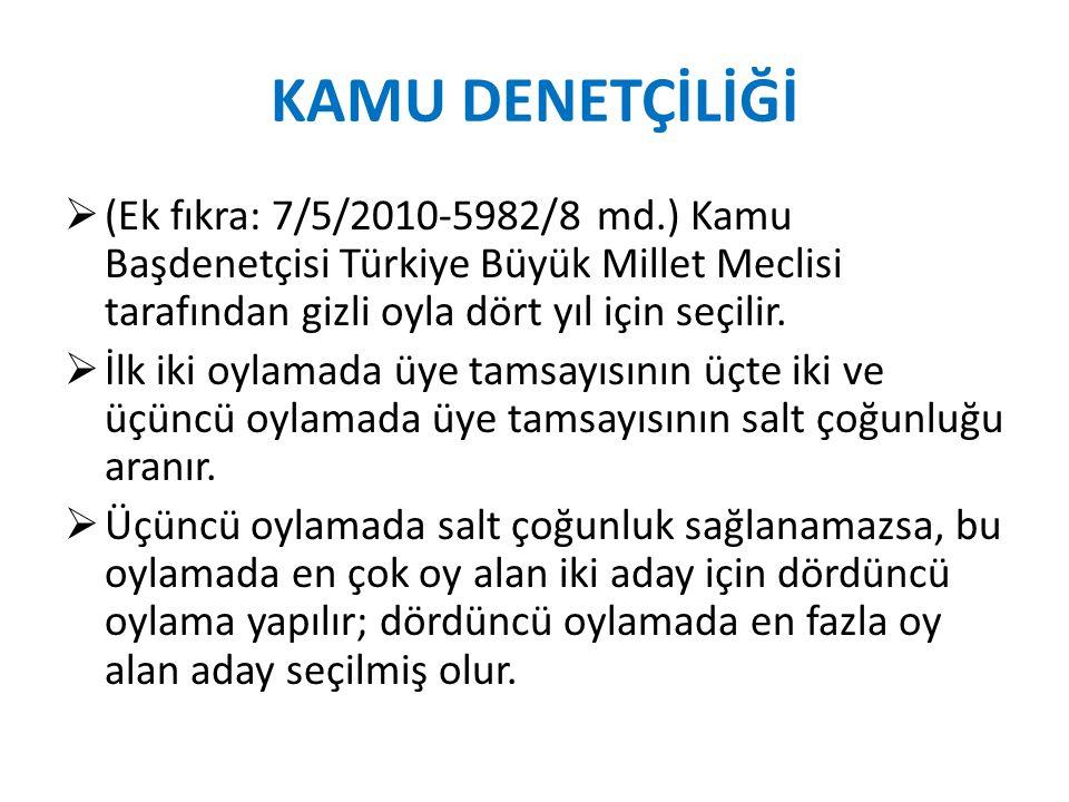 KAMU DENETÇİLİĞİ (Ek fıkra: 7/5/2010-5982/8 md.) Kamu Başdenetçisi Türkiye Büyük Millet Meclisi tarafından gizli oyla dört yıl için seçilir.