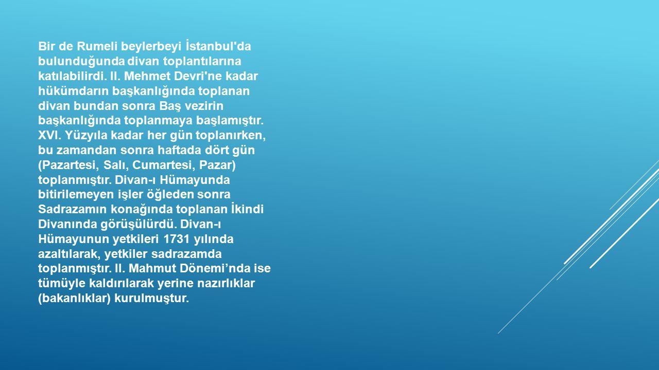 Bir de Rumeli beylerbeyi İstanbul da bulunduğunda divan toplantılarına katılabilirdi.