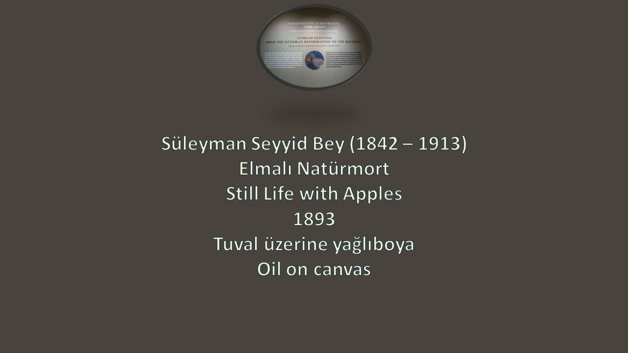 Süleyman Seyyid Bey (1842 – 1913) Tuval üzerine yağlıboya