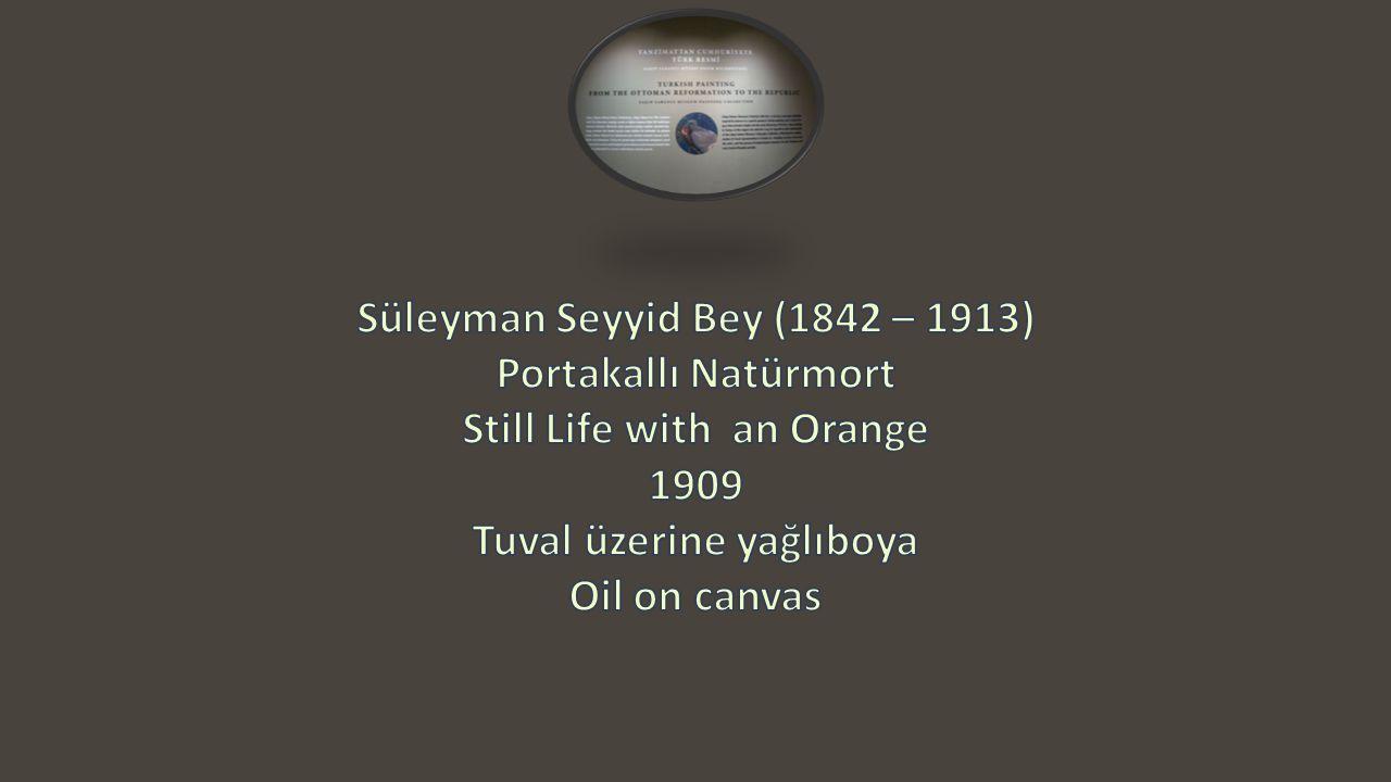 Süleyman Seyyid Bey (1842 – 1913) Portakallı Natürmort