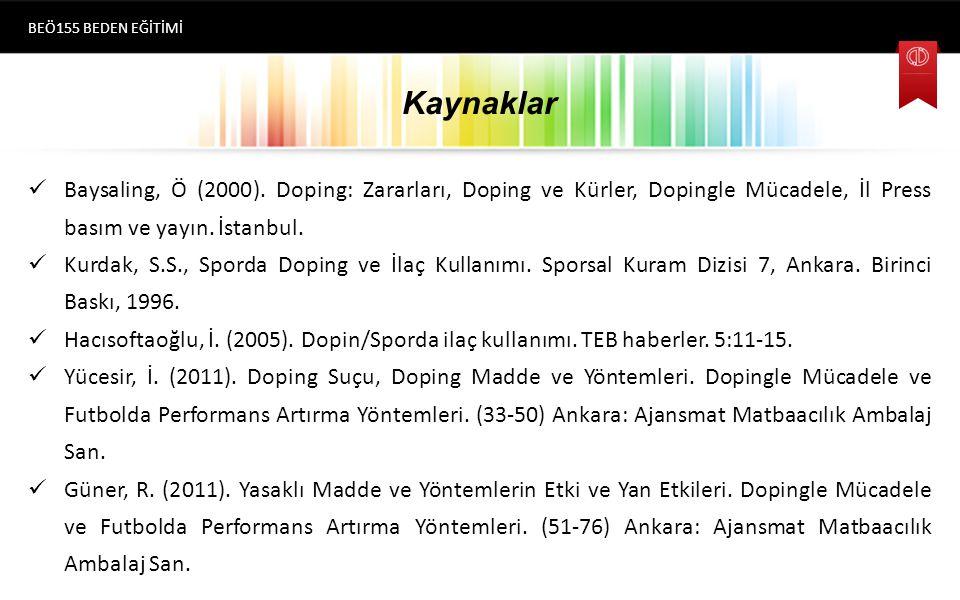 BEÖ155 BEDEN EĞİTİMİ Kaynaklar. Baysaling, Ö (2000). Doping: Zararları, Doping ve Kürler, Dopingle Mücadele, İl Press basım ve yayın. İstanbul.