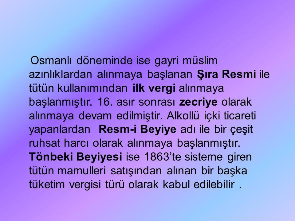 Osmanlı döneminde ise gayri müslim azınlıklardan alınmaya başlanan Şıra Resmi ile tütün kullanımından ilk vergi alınmaya başlanmıştır.