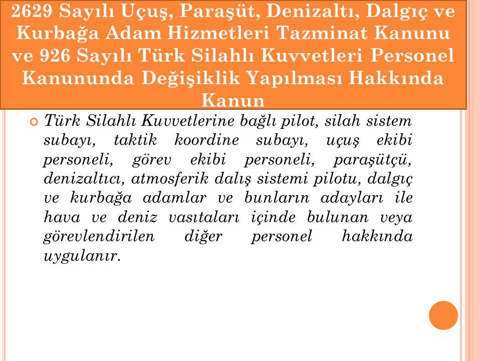 2629 Sayılı Uçuş, Paraşüt, Denizaltı, Dalgıç ve Kurbağa Adam Hizmetleri Tazminat Kanunu ve 926 Sayılı Türk Silahlı Kuvvetleri Personel Kanununda Değişiklik Yapılması Hakkında Kanun