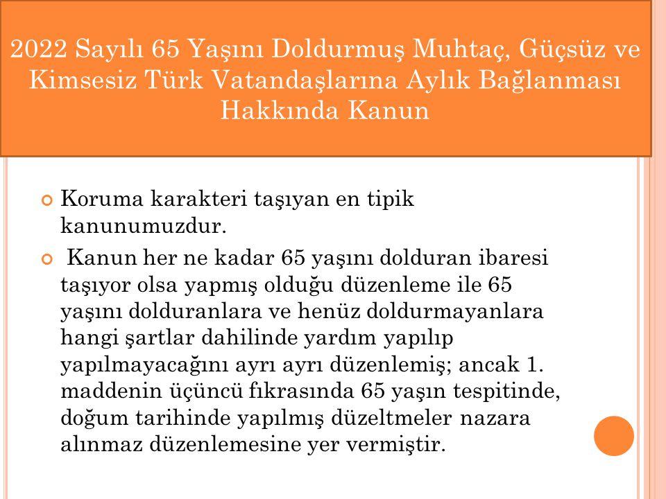 2022 Sayılı 65 Yaşını Doldurmuş Muhtaç, Güçsüz ve Kimsesiz Türk Vatandaşlarına Aylık Bağlanması Hakkında Kanun