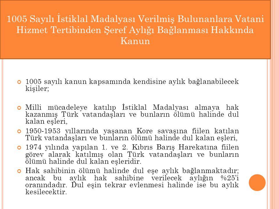 1005 Sayılı İstiklal Madalyası Verilmiş Bulunanlara Vatani Hizmet Tertibinden Şeref Aylığı Bağlanması Hakkında Kanun