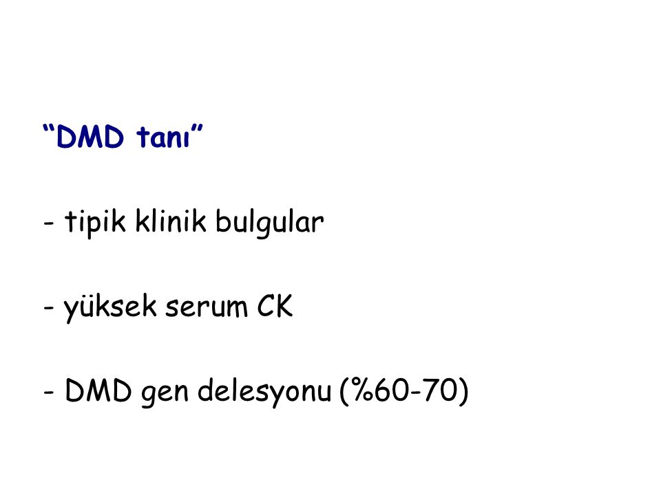 DMD tanı - tipik klinik bulgular - yüksek serum CK - DMD gen delesyonu (%60-70)