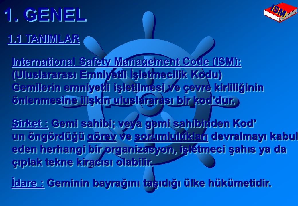 1. GENEL 1.1 TANIMLAR International Safety Management Code (ISM):