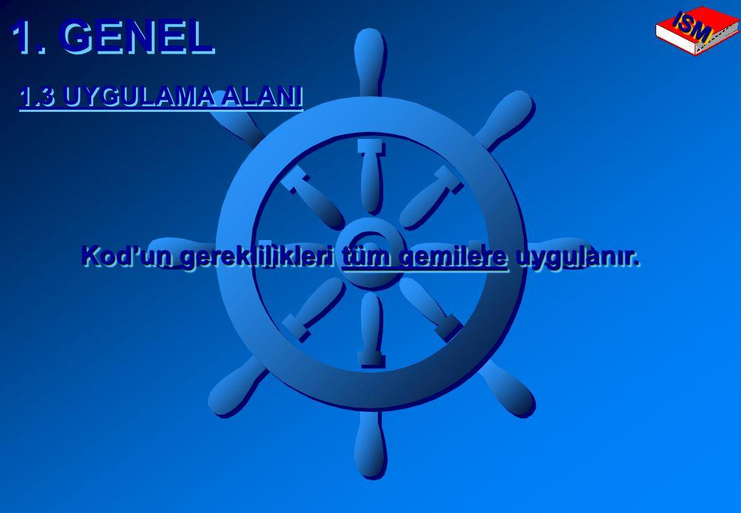 1. GENEL ISM 1.3 UYGULAMA ALANI Kod'un gereklilikleri tüm gemilere uygulanır.