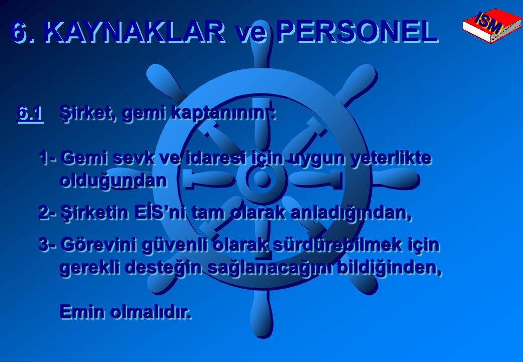 6. KAYNAKLAR ve PERSONEL 6.1 Şirket, gemi kaptanının :