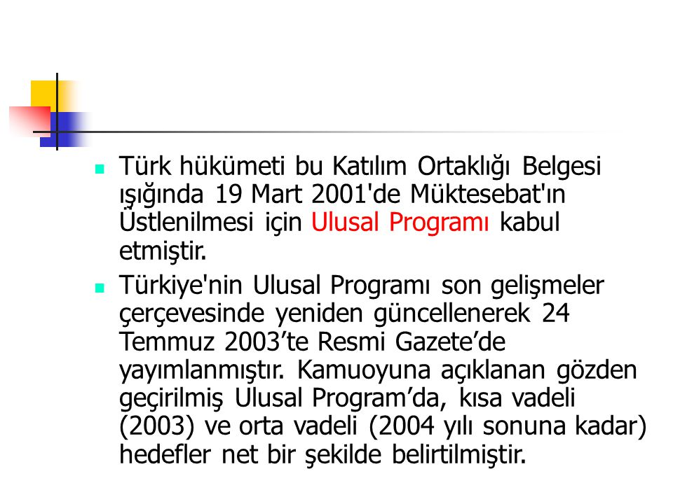 Türk hükümeti bu Katılım Ortaklığı Belgesi ışığında 19 Mart 2001 de Müktesebat ın Üstlenilmesi için Ulusal Programı kabul etmiştir.