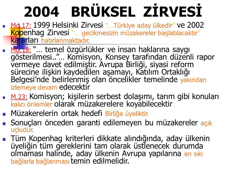 2004 BRÜKSEL ZİRVESİ Müzakerelerin ortak hedefi Birliğe üyeliktir.