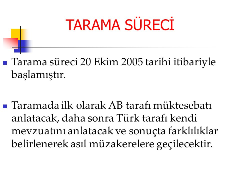 TARAMA SÜRECİ Tarama süreci 20 Ekim 2005 tarihi itibariyle başlamıştır.
