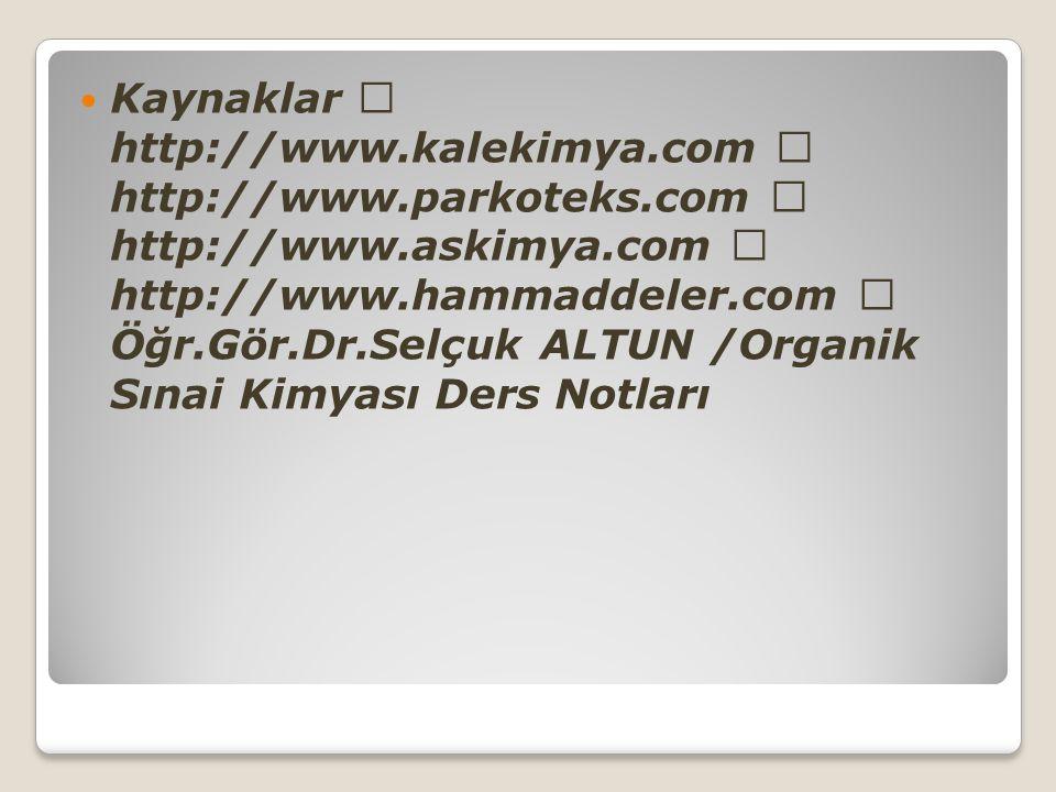 Kaynaklar  http://www. kalekimya. com  http://www. parkoteks