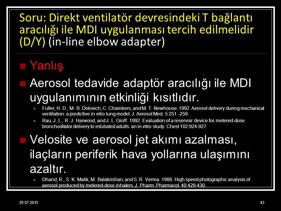 Soru: Direkt ventilatör devresindeki T bağlantı aracılığı ile MDI uygulanması tercih edilmelidir (D/Y) (in-line elbow adapter)