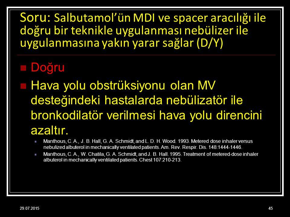 Soru: Salbutamol'ün MDI ve spacer aracılığı ile doğru bir teknikle uygulanması nebülizer ile uygulanmasına yakın yarar sağlar (D/Y)