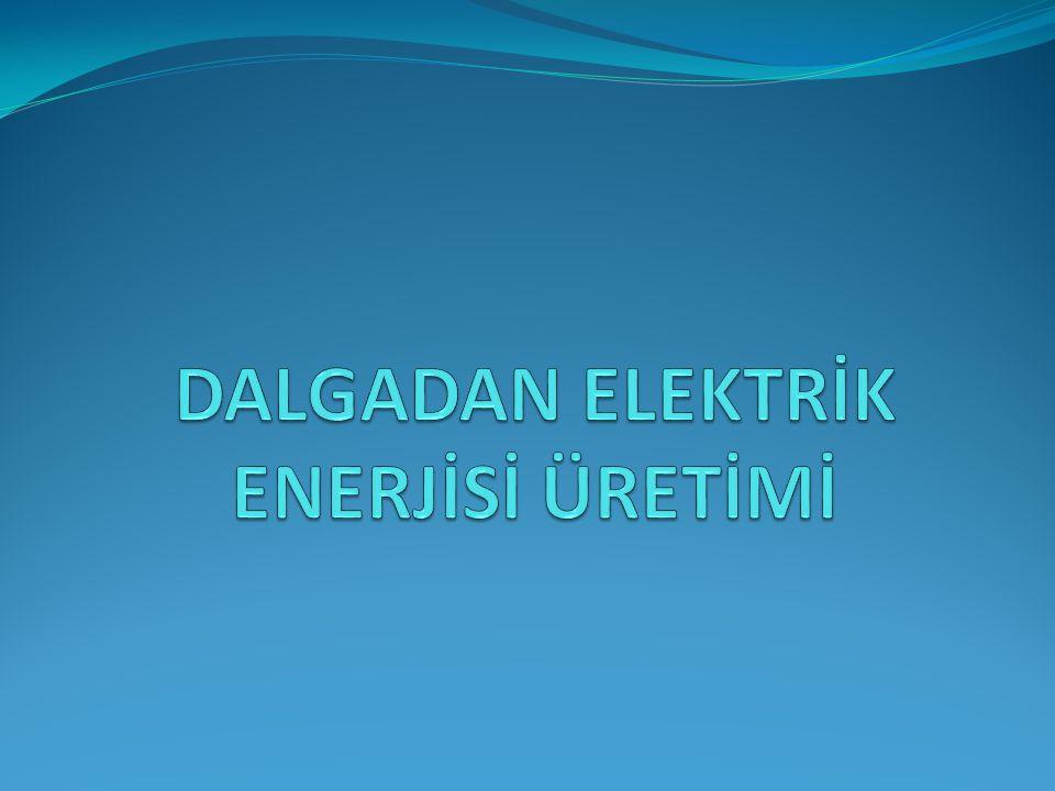 DALGADAN ELEKTRİK ENERJİSİ ÜRETİMİ