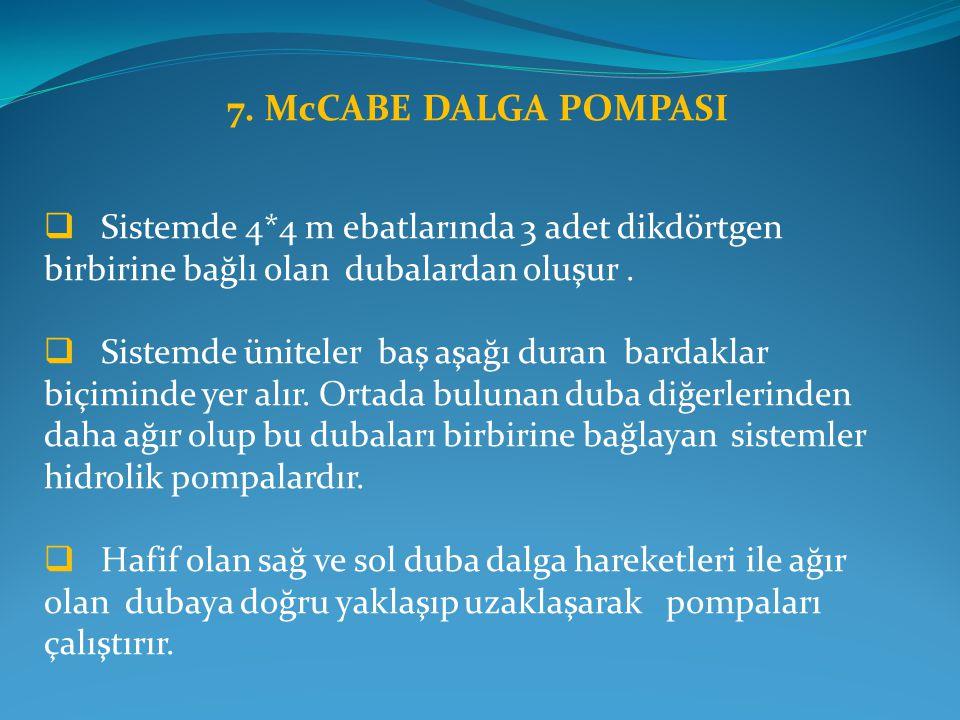 7. McCABE DALGA POMPASI Sistemde 4*4 m ebatlarında 3 adet dikdörtgen birbirine bağlı olan dubalardan oluşur .