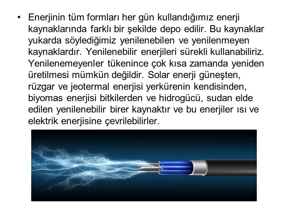 Enerjinin tüm formları her gün kullandığımız enerji kaynaklarında farklı bir şekilde depo edilir.
