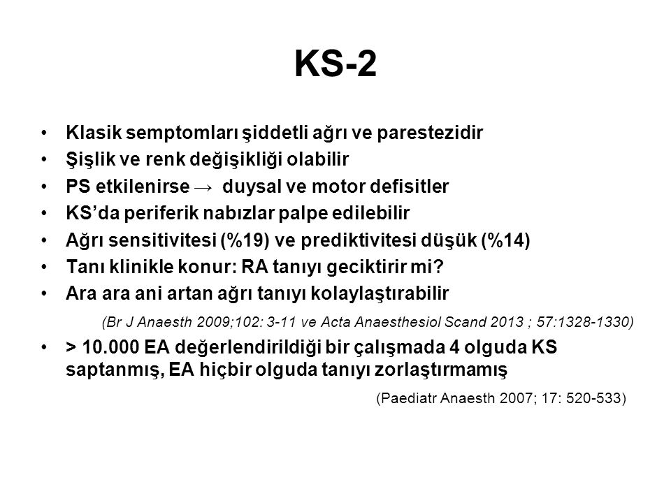 KS-2 Klasik semptomları şiddetli ağrı ve parestezidir