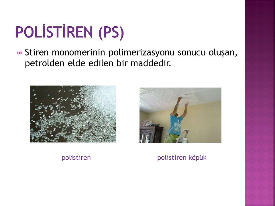 POLİSTİREN (PS) Stiren monomerinin polimerizasyonu sonucu oluşan, petrolden elde edilen bir maddedir.