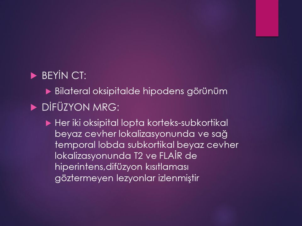 BEYİN CT: DİFÜZYON MRG: Bilateral oksipitalde hipodens görünüm
