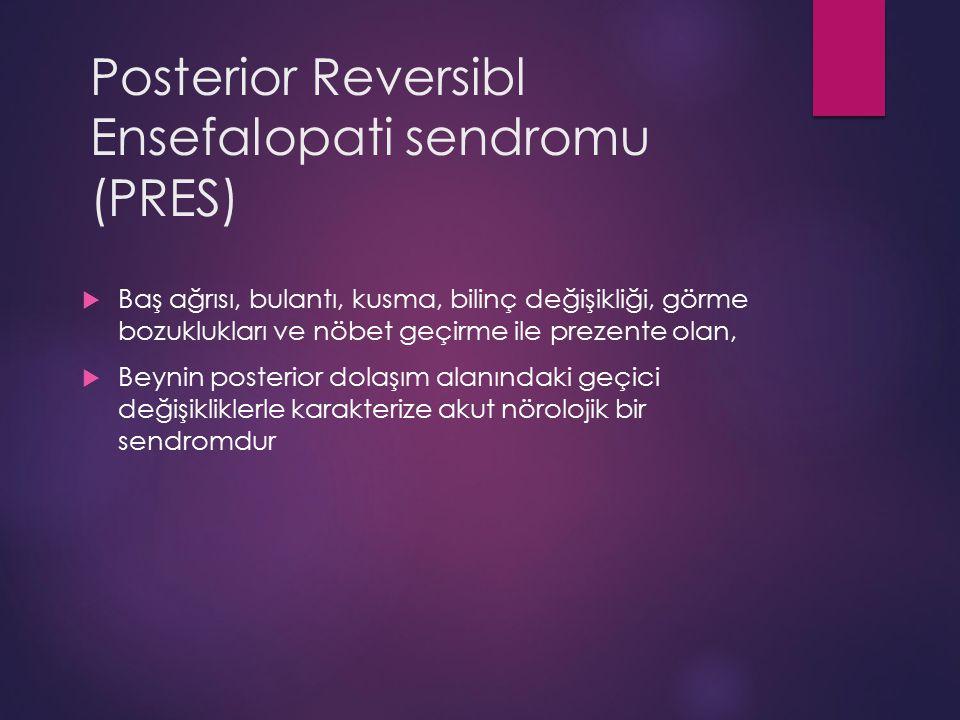 Posterior Reversibl Ensefalopati sendromu (PRES)