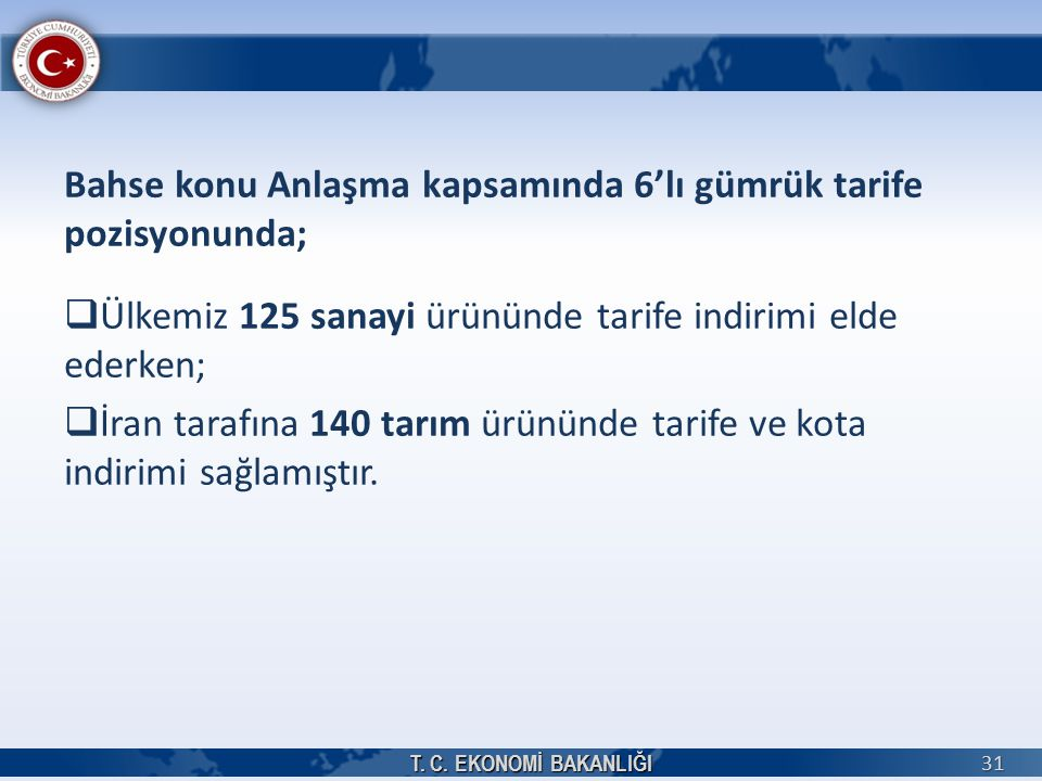 Bahse konu Anlaşma kapsamında 6'lı gümrük tarife pozisyonunda;