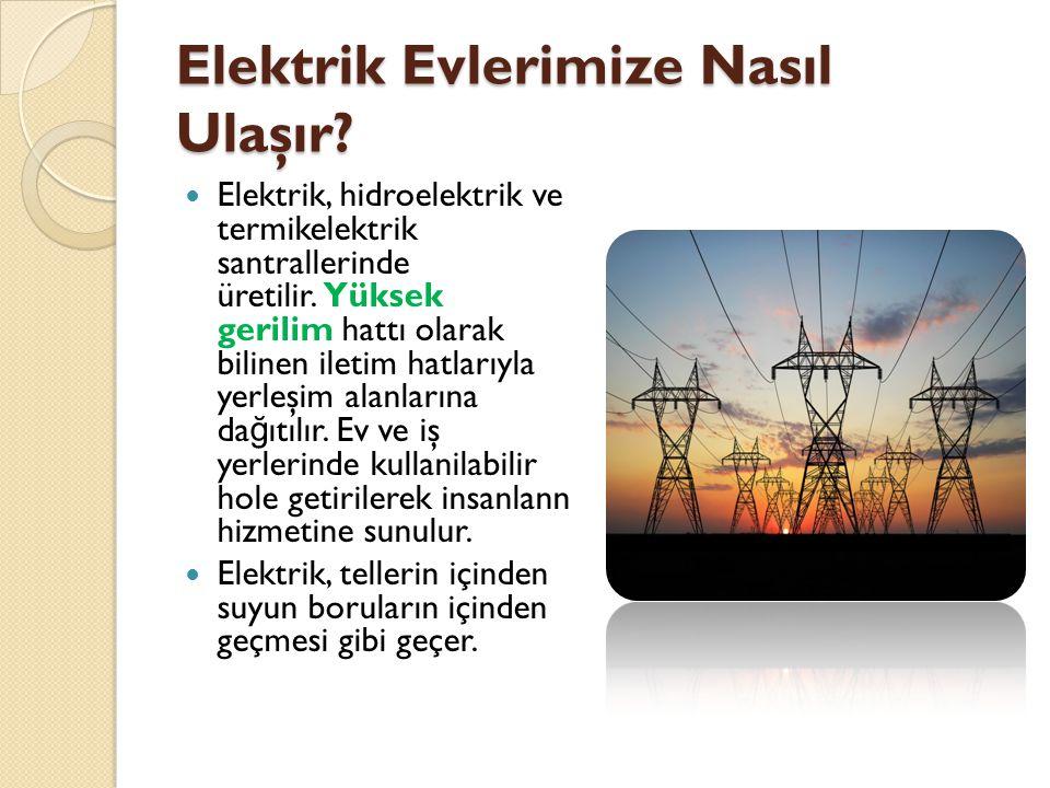Elektrik Evlerimize Nasıl Ulaşır