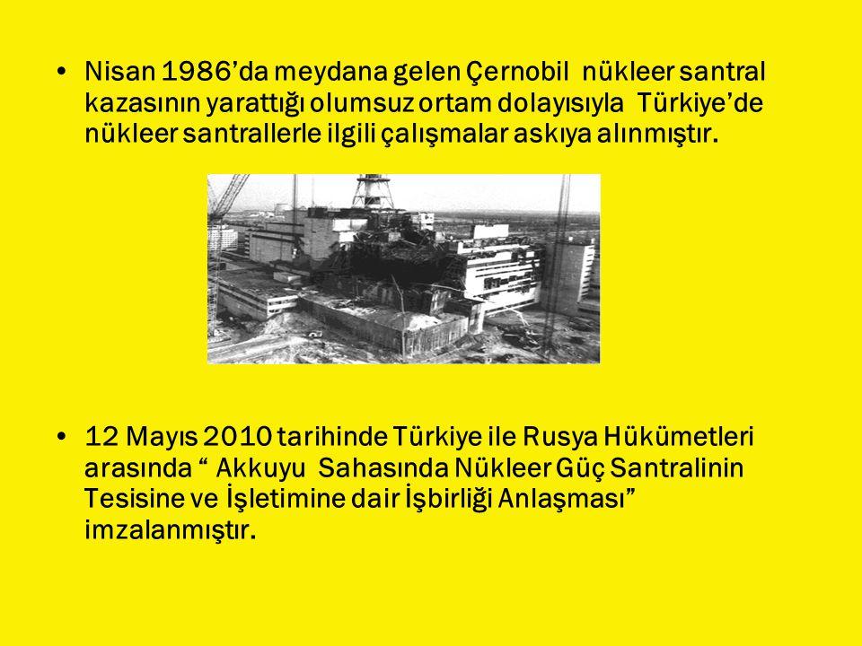 Nisan 1986'da meydana gelen Çernobil nükleer santral kazasının yarattığı olumsuz ortam dolayısıyla Türkiye'de nükleer santrallerle ilgili çalışmalar askıya alınmıştır.