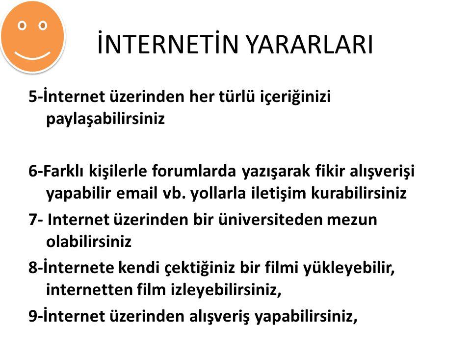 İNTERNETİN YARARLARI 5-İnternet üzerinden her türlü içeriğinizi paylaşabilirsiniz.