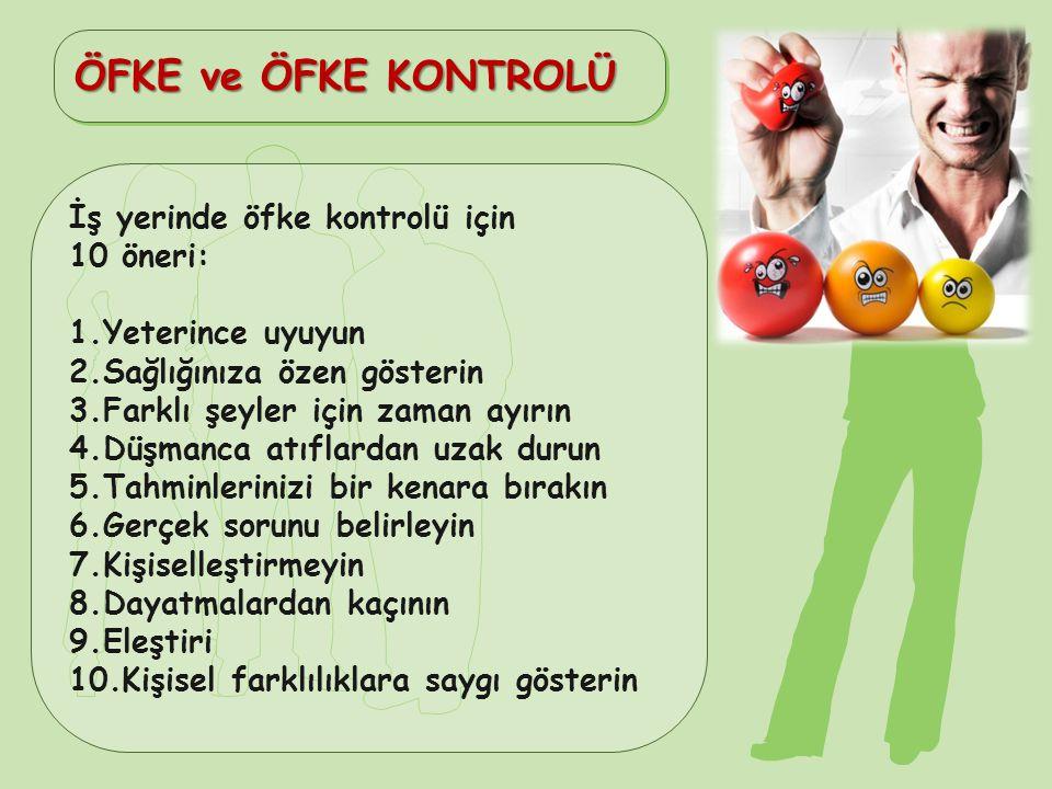 ÖFKE ve ÖFKE KONTROLÜ İş yerinde öfke kontrolü için 10 öneri: