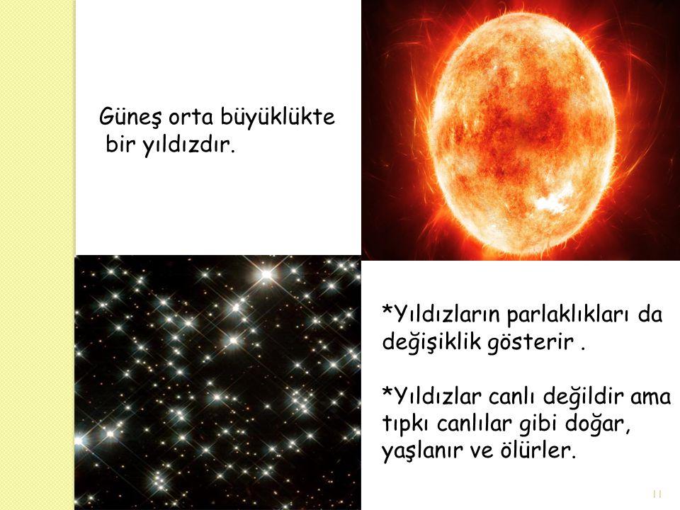 Güneş orta büyüklükte bir yıldızdır. *Yıldızların parlaklıkları da değişiklik gösterir .