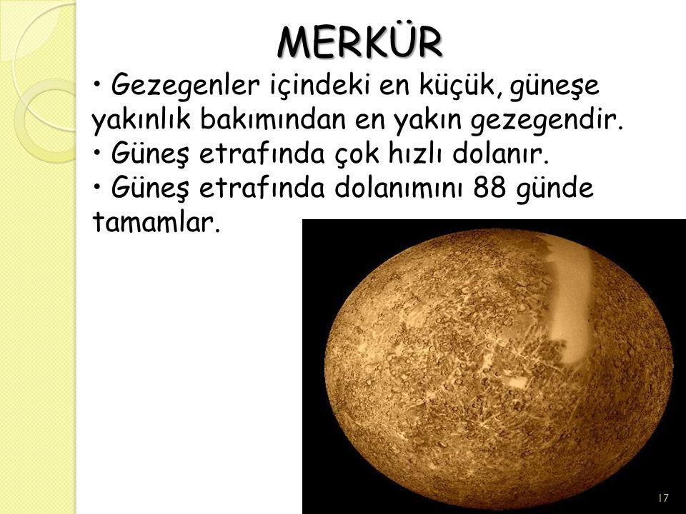 MERKÜR • Gezegenler içindeki en küçük, güneşe yakınlık bakımından en yakın gezegendir.