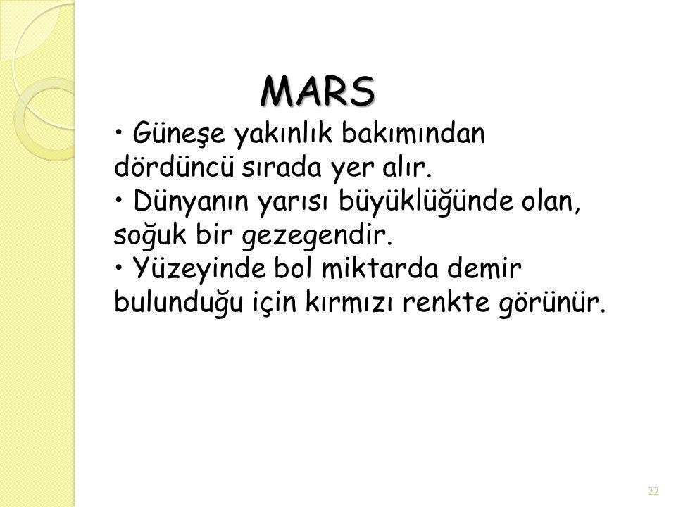 MARS • Güneşe yakınlık bakımından dördüncü sırada yer alır