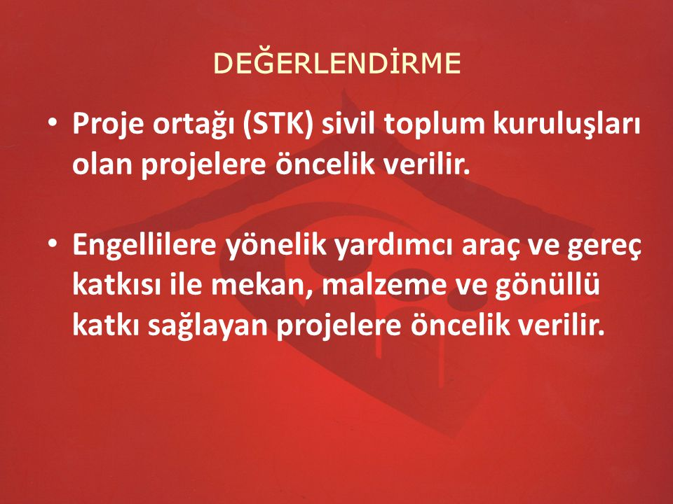 DEĞERLENDİRME Proje ortağı (STK) sivil toplum kuruluşları olan projelere öncelik verilir.