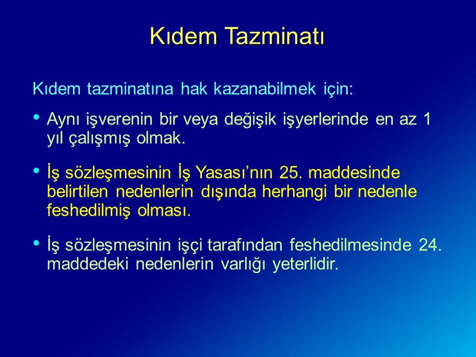 Kıdem Tazminatı Kıdem tazminatına hak kazanabilmek için: