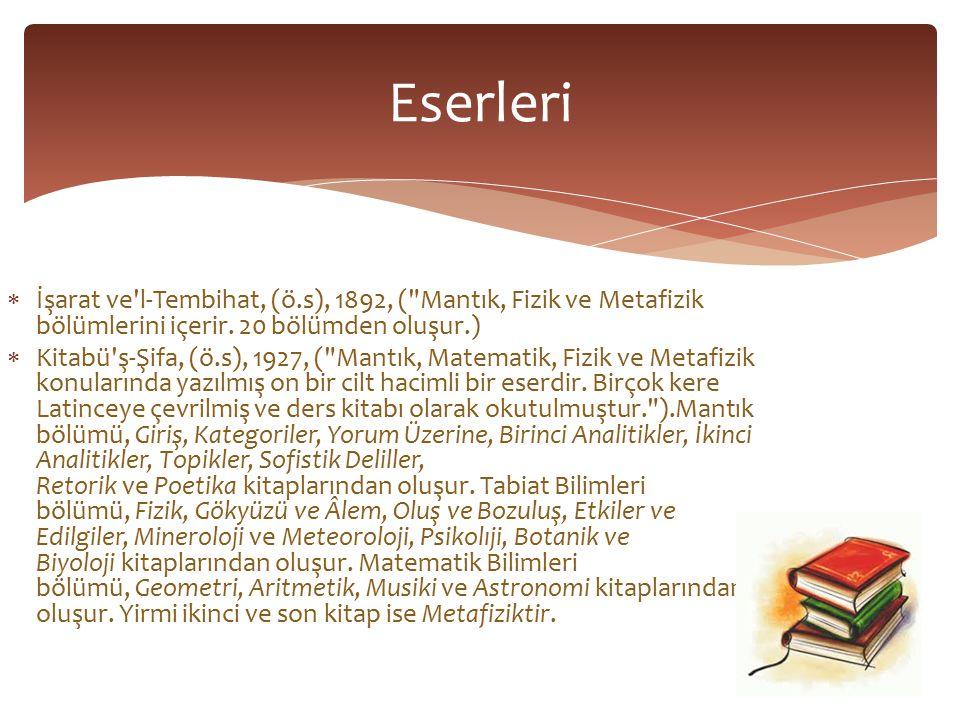 Eserleri İşarat ve l-Tembihat, (ö.s), 1892, ( Mantık, Fizik ve Metafizik bölümlerini içerir. 20 bölümden oluşur.)