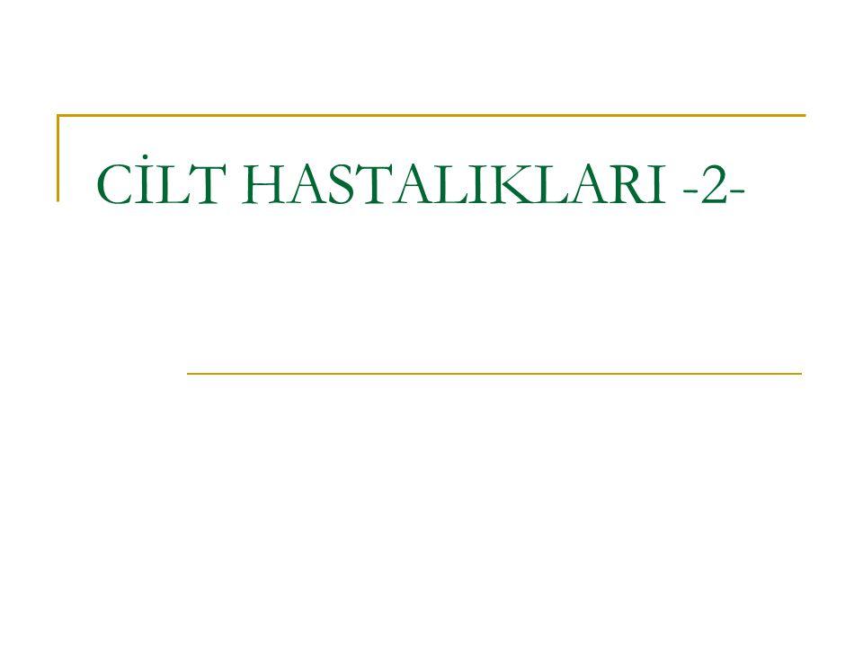 CİLT HASTALIKLARI -2-