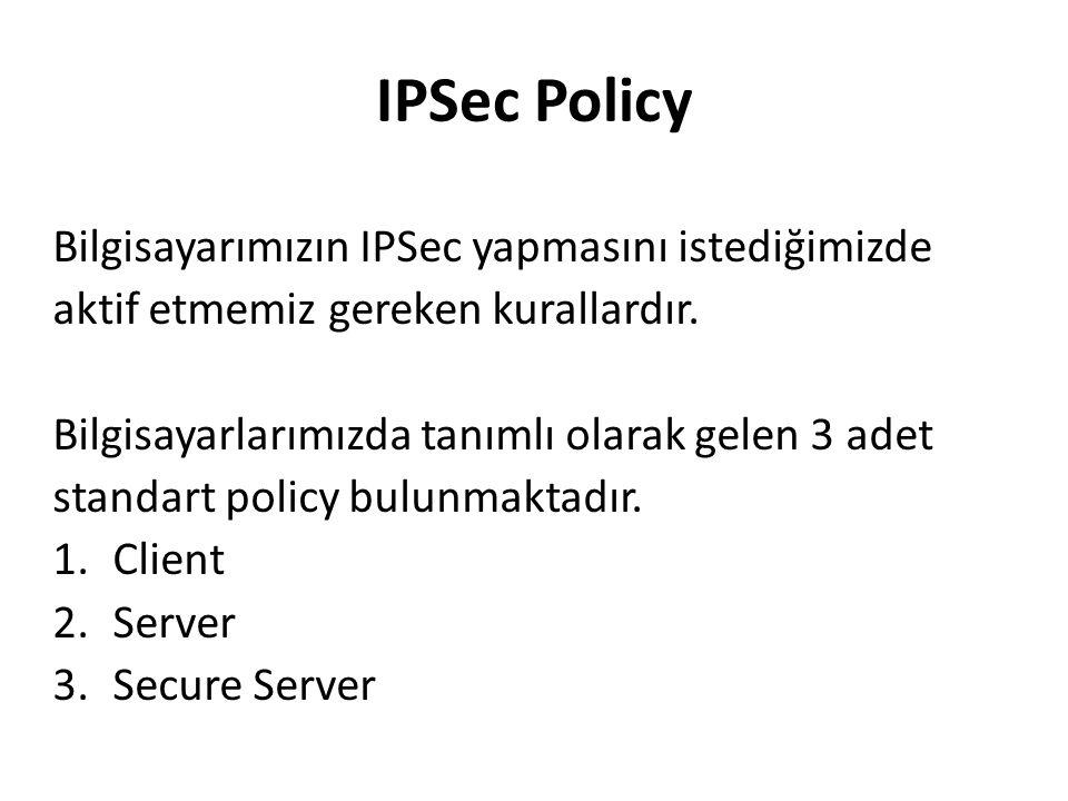 IPSec Policy Bilgisayarımızın IPSec yapmasını istediğimizde