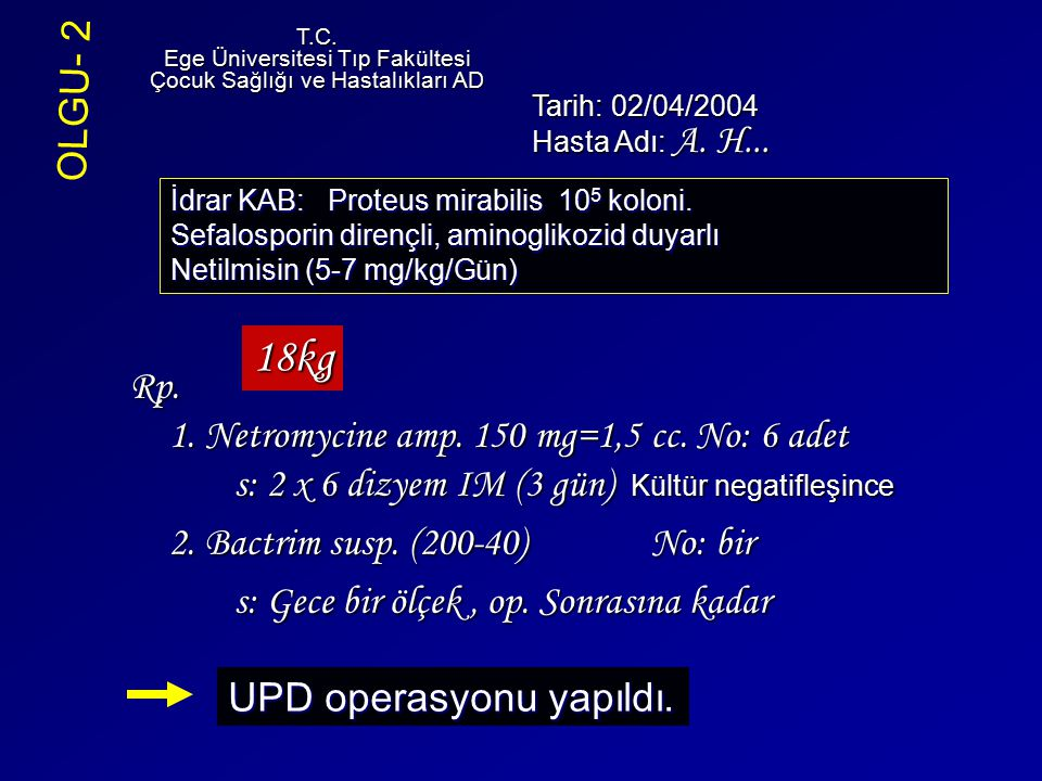 T.C. Ege Üniversitesi Tıp Fakültesi. Çocuk Sağlığı ve Hastalıkları AD. OLGU- 2. Tarih: 02/04/2004.