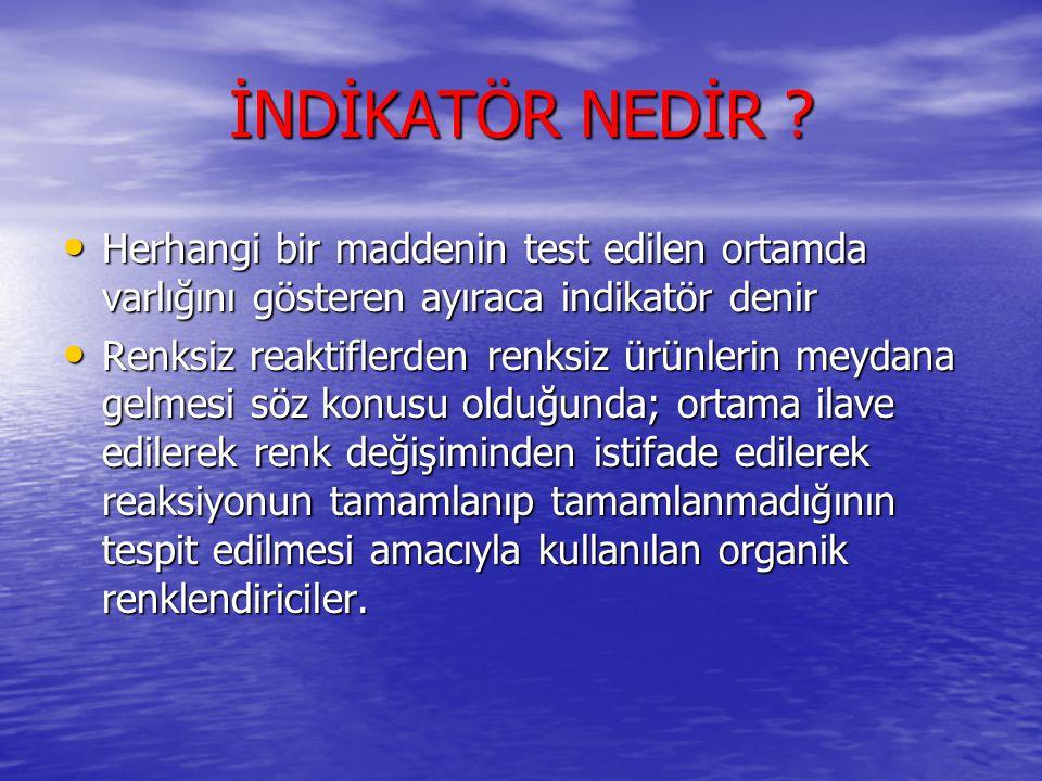 İNDİKATÖR NEDİR Herhangi bir maddenin test edilen ortamda varlığını gösteren ayıraca indikatör denir.