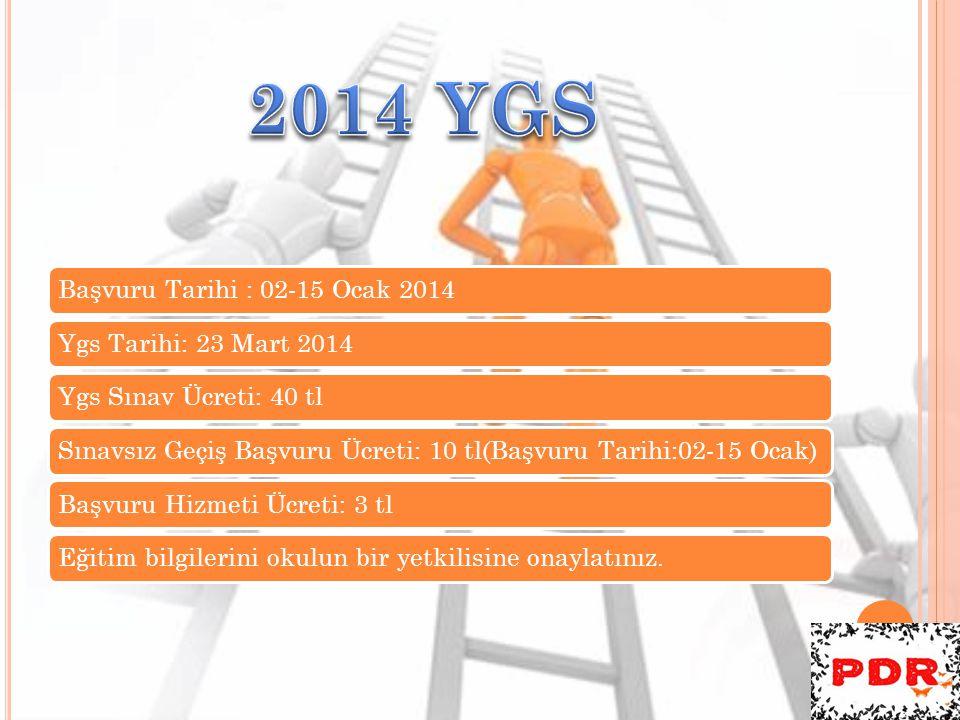 2014 YGS Başvuru Tarihi : 02-15 Ocak 2014 Ygs Tarihi: 23 Mart 2014