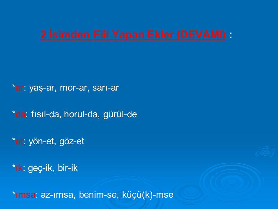 2 İsimden Fiil Yapan Ekler (DEVAMI) :
