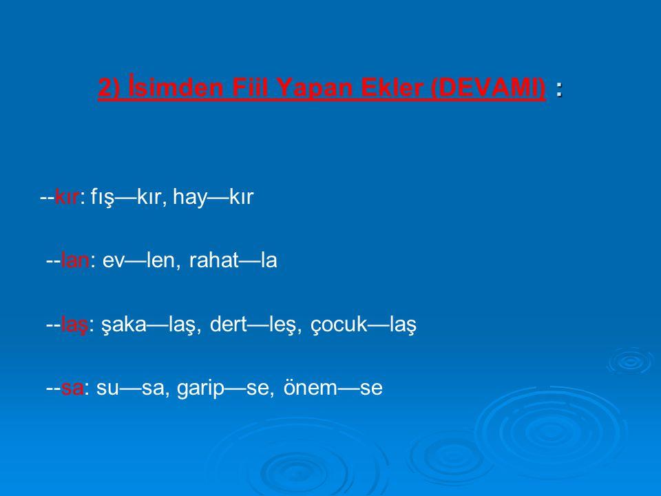 2) İsimden Fiil Yapan Ekler (DEVAMI) :