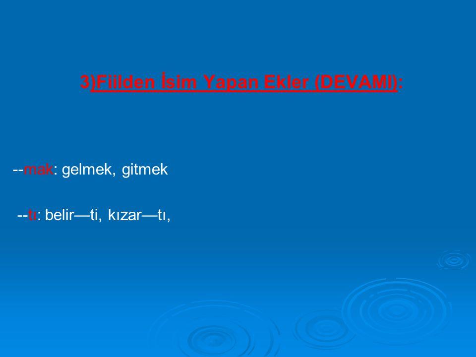 3)Fiilden İsim Yapan Ekler (DEVAMI):