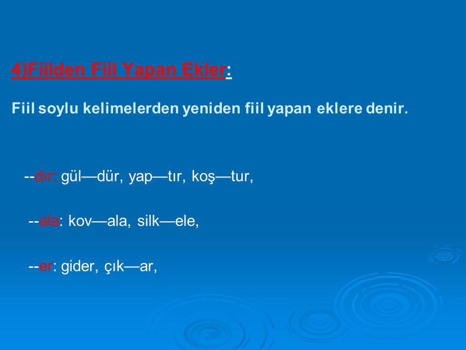 4)Fiilden Fiil Yapan Ekler: Fiil soylu kelimelerden yeniden fiil yapan eklere denir.