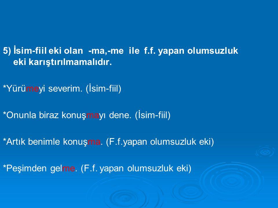 5) İsim-fiil eki olan -ma,-me ile f. f