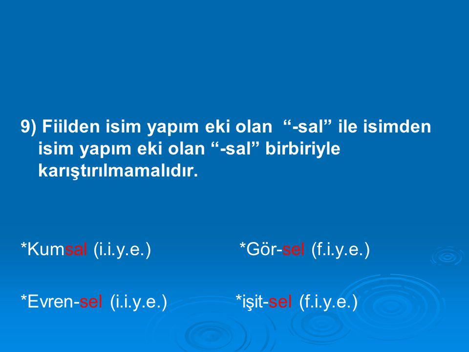9) Fiilden isim yapım eki olan -sal ile isimden isim yapım eki olan -sal birbiriyle karıştırılmamalıdır.